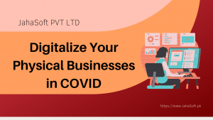 Digitalize Your Physical Businesses in COVID